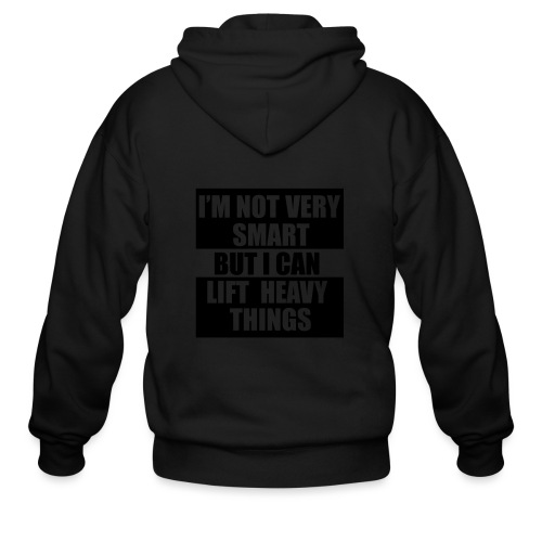 I'm not very smart, but I can lift heavy things gy - Men's Zip Hoodie