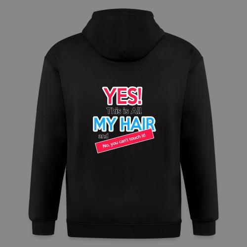 Yes This is My Hair - Men's Zip Hoodie