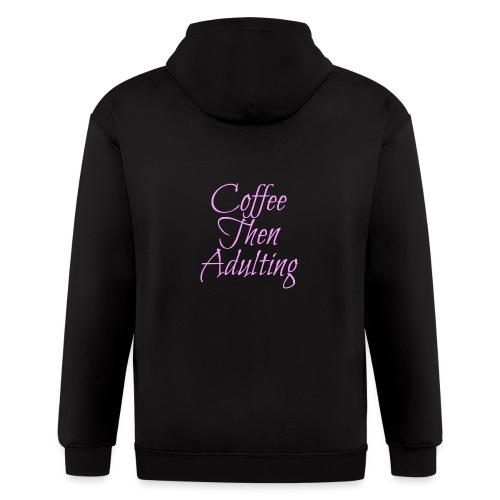 Coffee Then Adulting - Men's Zip Hoodie