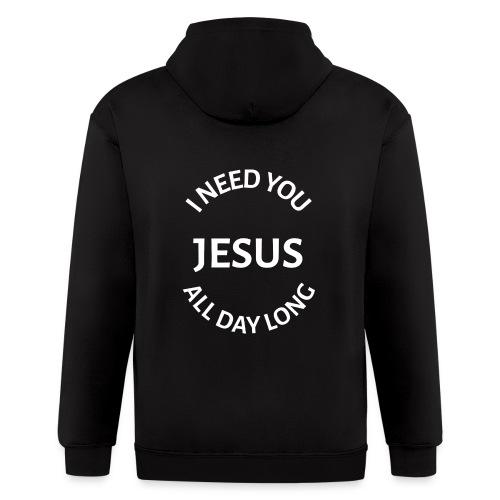 I NEED YOU JESUS ALL DAY LONG - Men's Zip Hoodie
