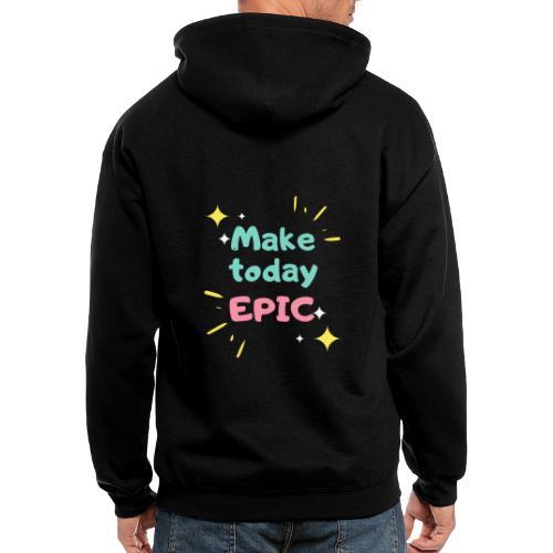 Make today epic - Men's Zip Hoodie