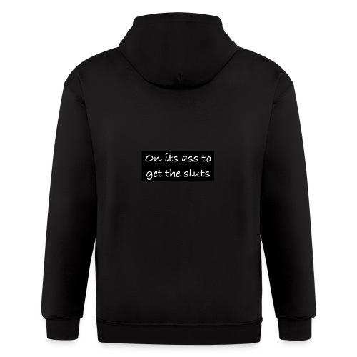 on its ass to get the sluts - Men's Zip Hoodie