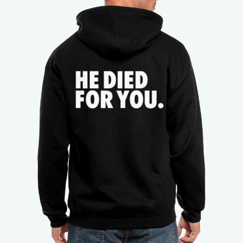 HE DIED FOR YOU - Men's Zip Hoodie