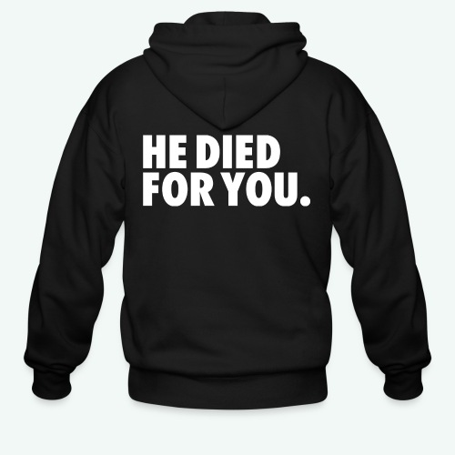 HE DIED FOR YOU - Men's Zip Hoodie