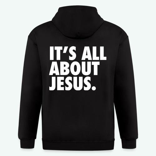 IT S ALL ABOUT JESUS - Men's Zip Hoodie