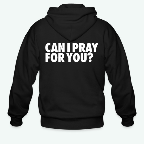 CAN I PRAY FOR YOU - Men's Zip Hoodie