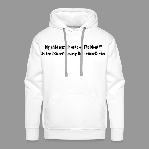 My Child Was Inmate Of The Month - Men's Premium Hoodie