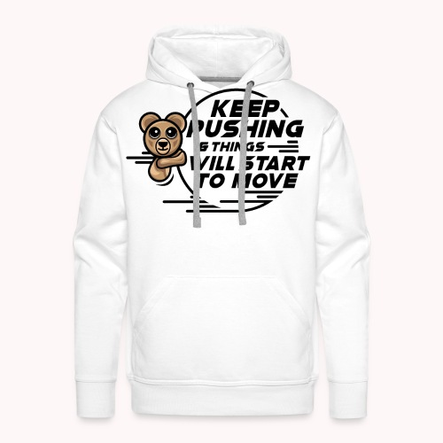 KEEP PUSHING & Things Will Start To Move Blk - Men's Premium Hoodie