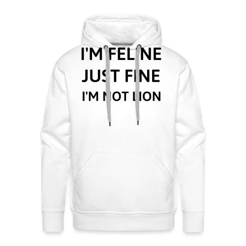 I'm feline just fine - Men's Premium Hoodie