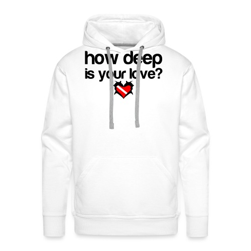 How Deep is your Love - Men's Premium Hoodie