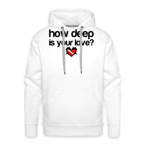 How Deep is your Love - Men's Premium Hoodie