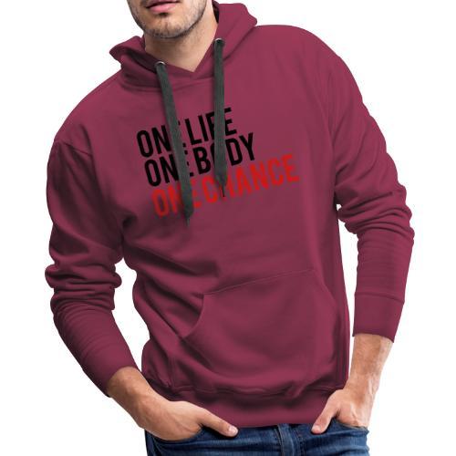 One Life One Body One Chance - Men's Premium Hoodie