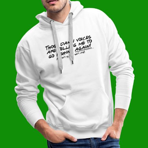 Listen to the fishing voices - Men's Premium Hoodie
