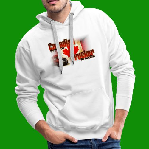 Canadian By Birth Trucker By Choice - Men's Premium Hoodie