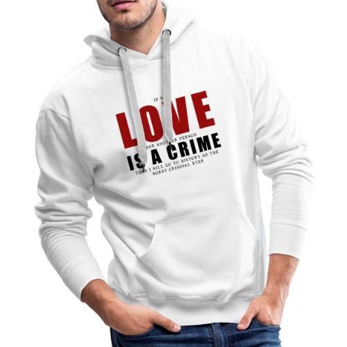 If LOVE is a CRIME - I'm a criminal - Men's Premium Hoodie