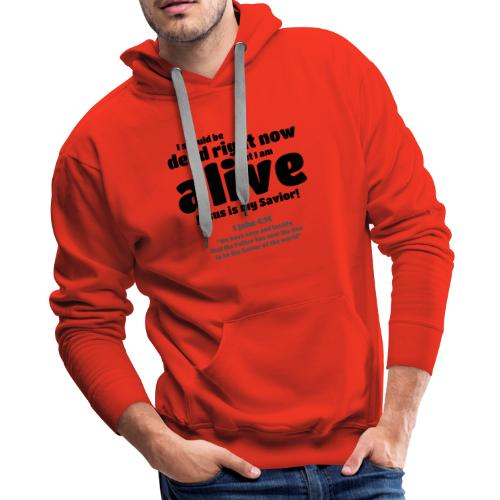I Should be dead right now, but I am alive. - Men's Premium Hoodie