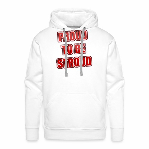 Proud To Be Stroud - Men's Premium Hoodie