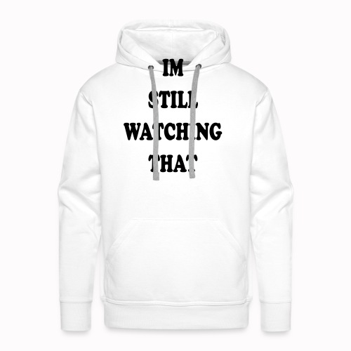 IM STILL WATCHING THAT - Men's Premium Hoodie