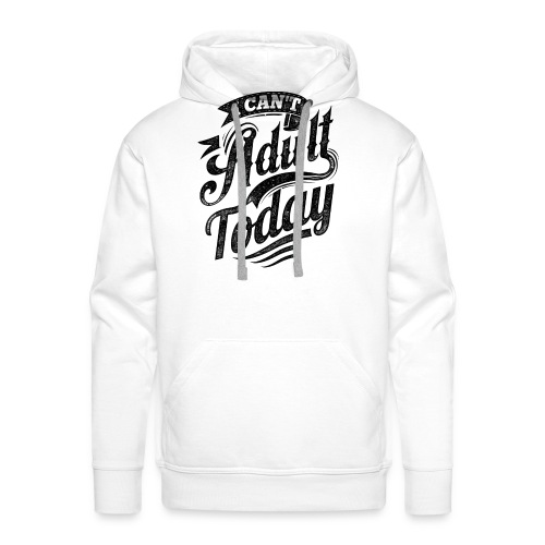 I Can't Adult Today white button - Men's Premium Hoodie