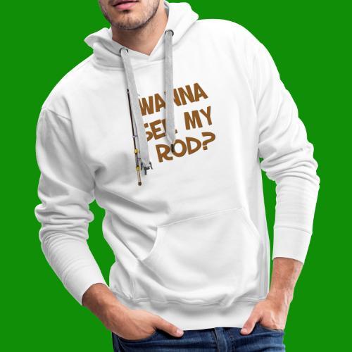 Wanna See My Rod? - Men's Premium Hoodie
