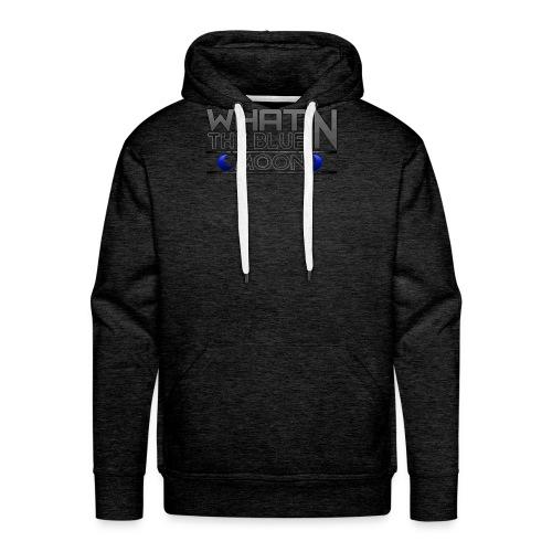 What in the BLUE MOON T-Shirt - Men's Premium Hoodie