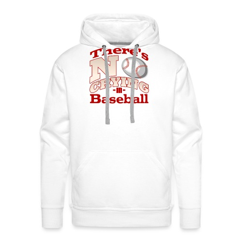 There's No Crying in Baseball - Men's Premium Hoodie