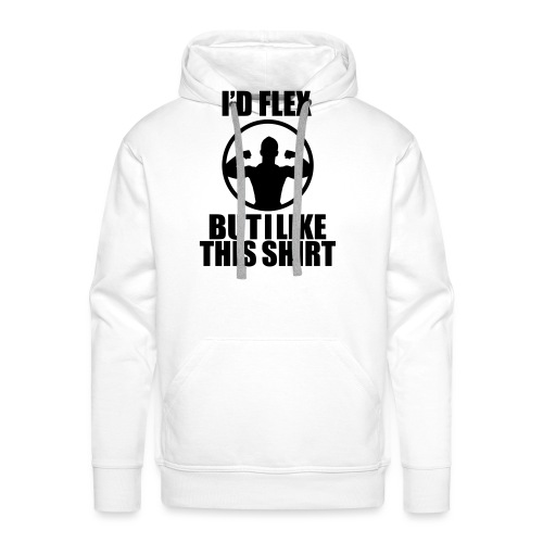 I'd Flex but i like this shirt - Men's Premium Hoodie