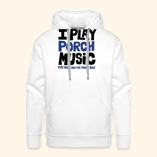 I PLAY PORCH MUSIC - Men's Premium Hoodie