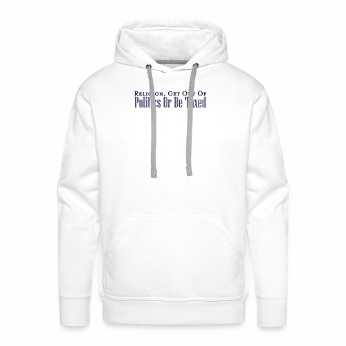 Religion, Politics and Taxes - Men's Premium Hoodie