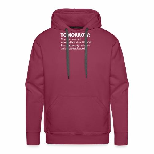 Tomorrow T Shirt Funny - Men's Premium Hoodie