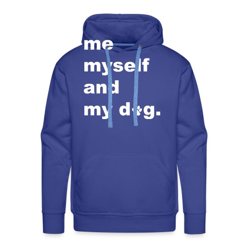Me Myself And My Dog - Men's Premium Hoodie