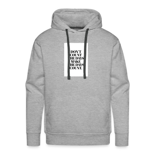 Dont count the days. make the days cound - Men's Premium Hoodie