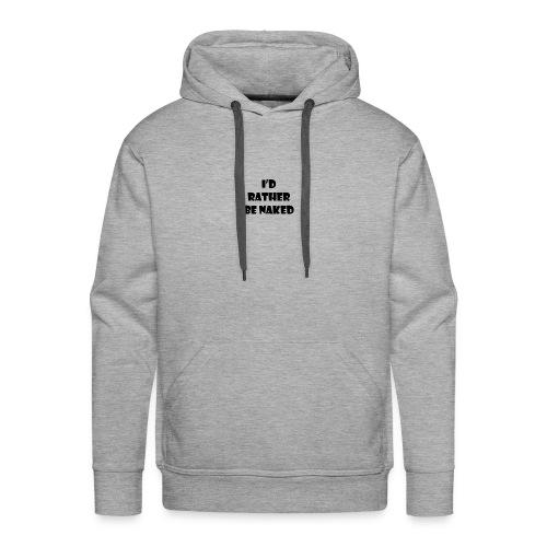 id rather be naked shirt - Men's Premium Hoodie