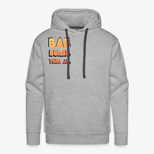 Bae burn Them all : game of throne Tees - Men's Premium Hoodie