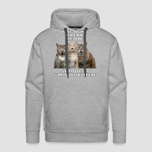 Cat Puns Freak Me Meowt Seriously I'm Not Kitten! - Men's Premium Hoodie