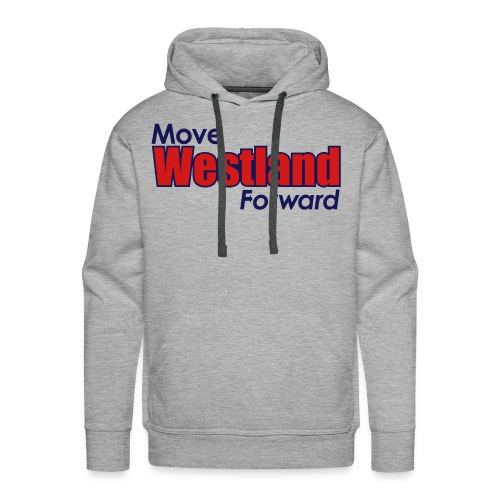 MOVE WESTLAND FORWARD - Men's Premium Hoodie