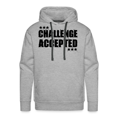CHALLENGE ACCEPTED Motivational Quote (black) - Men's Premium Hoodie