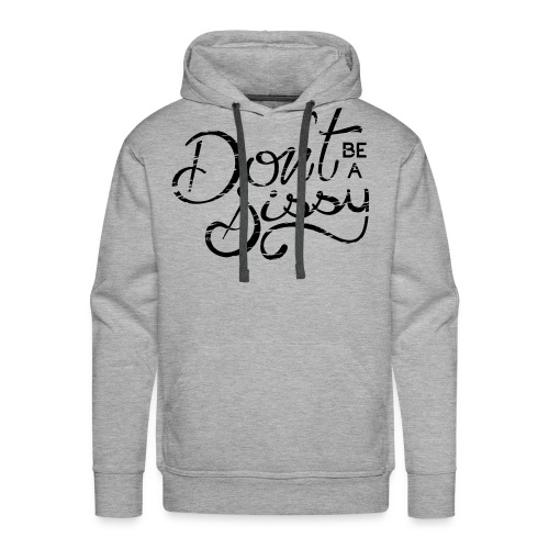 Don't Be A Sissy - Men's Premium Hoodie
