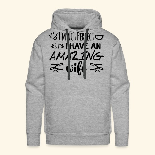 Not Perfect But I Have An Amazing Wife - Men's Premium Hoodie