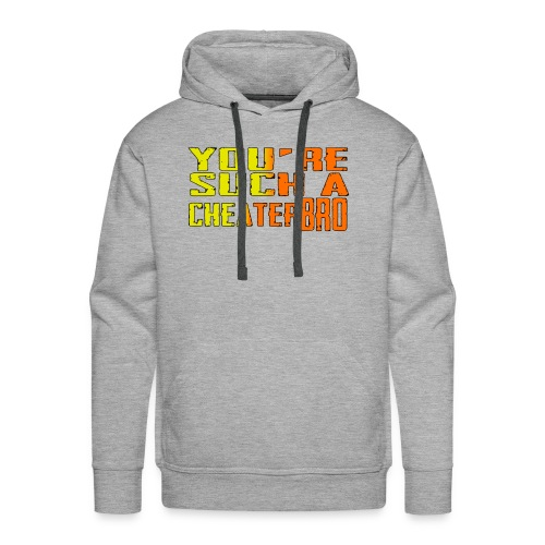 You're such a cheater bro - Men's Premium Hoodie