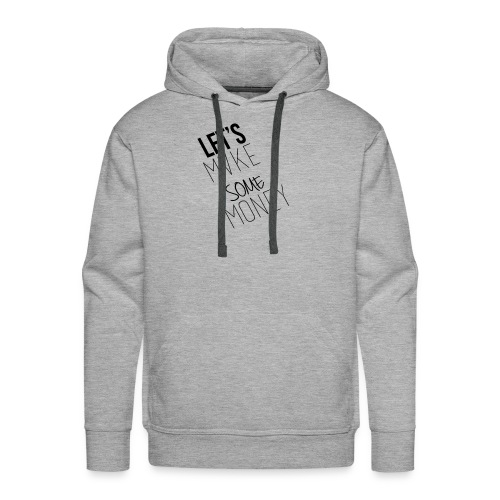 Let---s_Mvke_SOme_Money1 - Men's Premium Hoodie