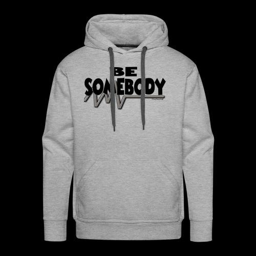 Be somebody - Men's Premium Hoodie