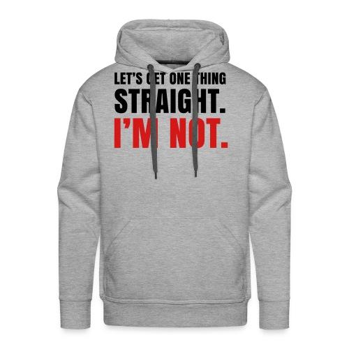 I'm Not Straight T-Shirt - Men's Premium Hoodie