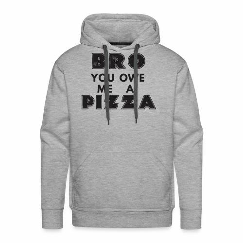 Bro You Owe Me A Pizza - Men's Premium Hoodie