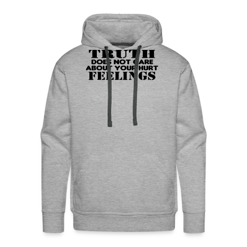 Truth Does Not Care About Your Hurt Feelings Logic - Men's Premium Hoodie