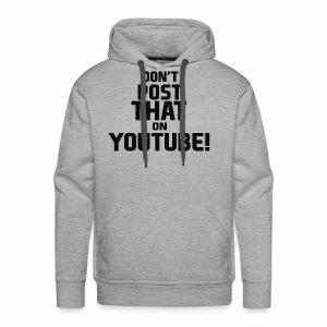 Don't post that on YouTube! - Men's Premium Hoodie