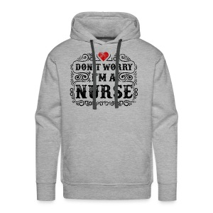 Don t Worry I m A Nurse Design - Men's Premium Hoodie