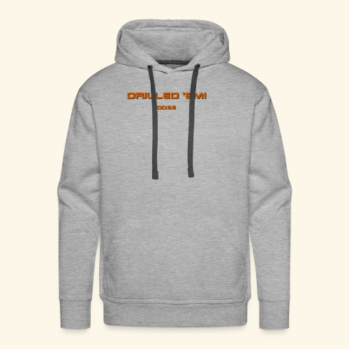 only drilled 'em orange! - Men's Premium Hoodie