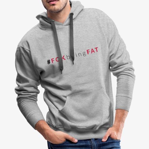#FCKbeingFAT - 01 - Men's Premium Hoodie