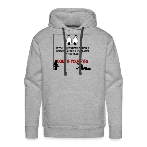 If you still want to continue looking at girls - Men's Premium Hoodie